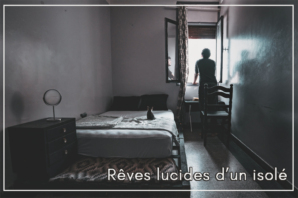 Rêve Lucides d'un isolé